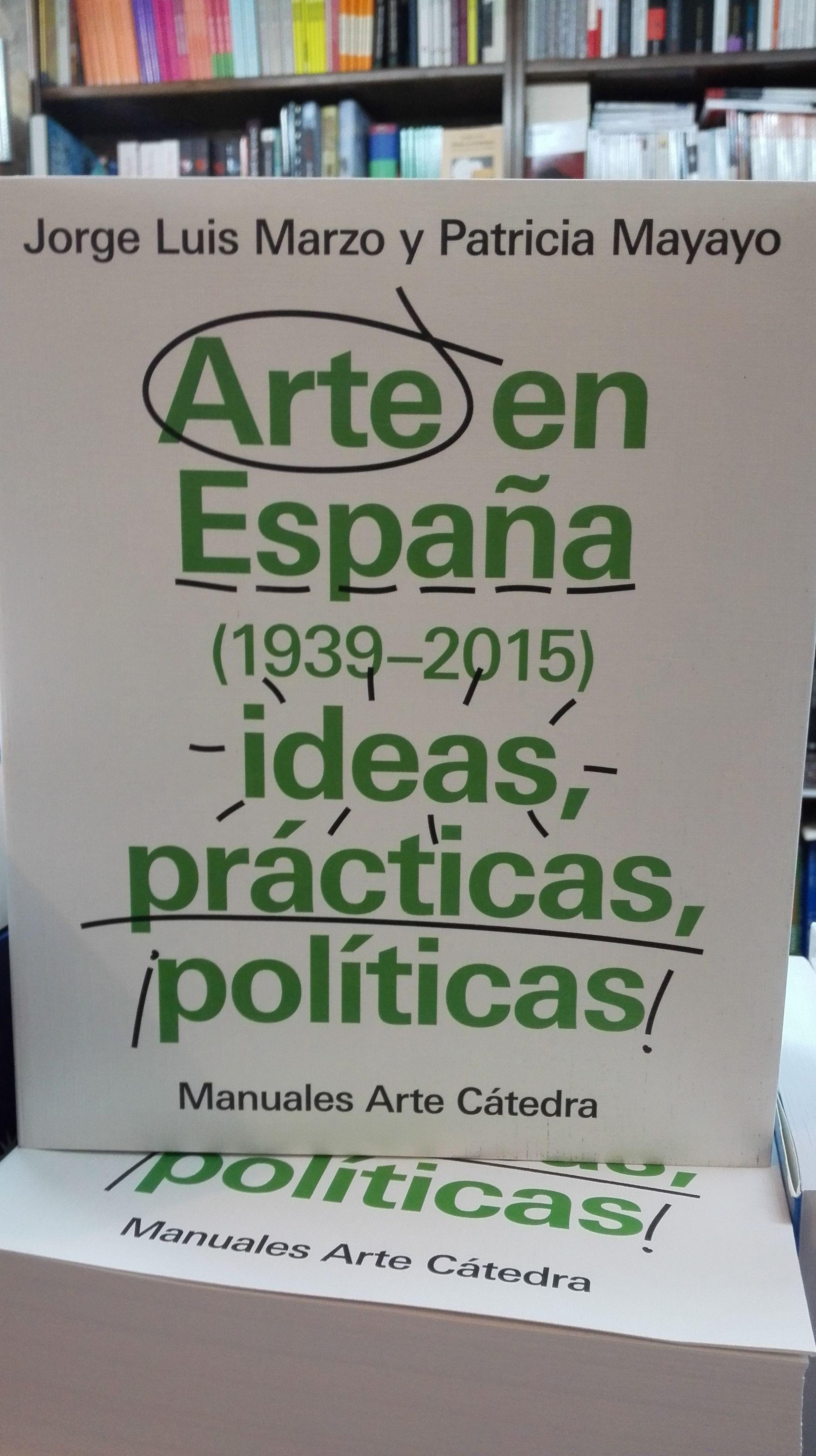 Arte en España 1939-2015 ideas practicas, politicas