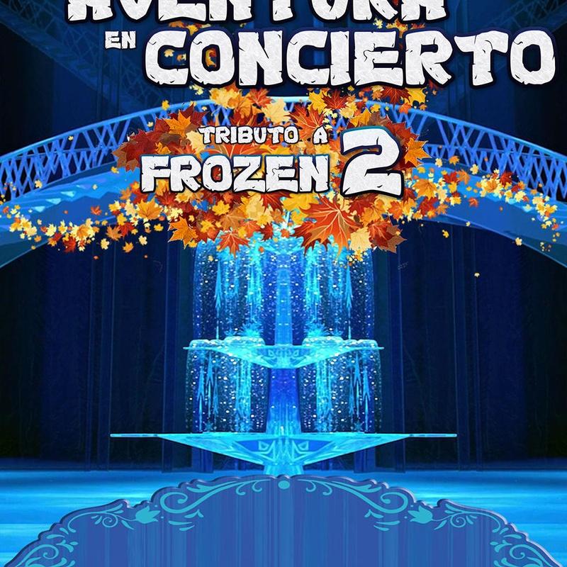 La Aventura en Concierto - Tributo Frozen 2: Catálogo de actuaciones de ESPECTÁCULOS CLAP CLAP PRODUCCIONES, MÚSICA, TEATRO Y MUCHO MÁS