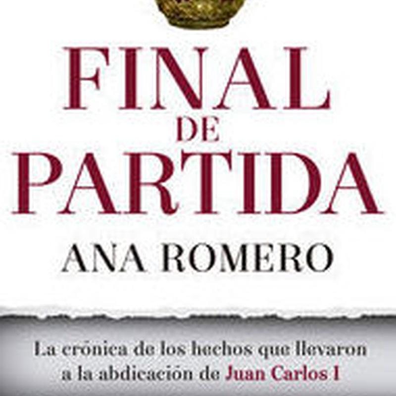 FINAL DE PARTIDA - LA CRONICA DE LOS HECHOS QUE LLEVARON A LA ABDICACION DE JUAN CARLOS I