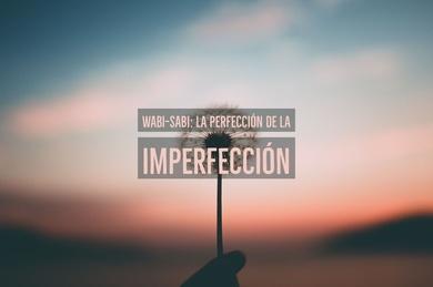 Wabi-Sabi: la perfección de la imperfección