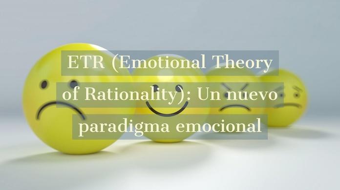 ETR (Emotional Theory of Racionality): un nuevo paradigma emocional