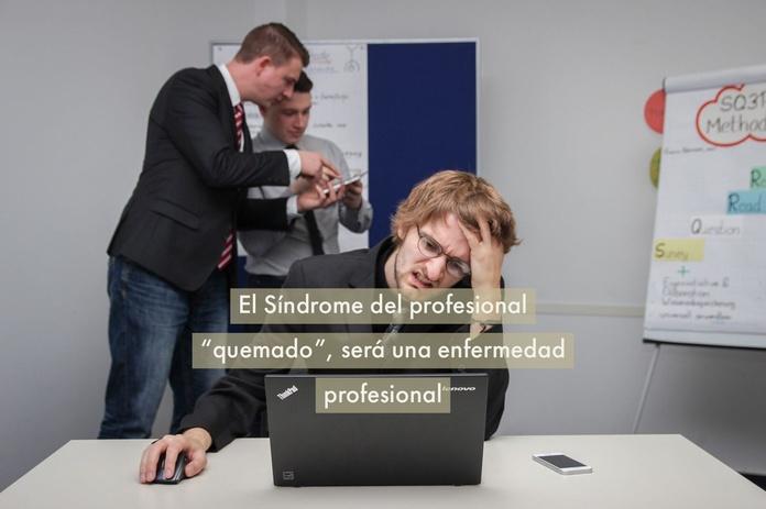 """El Síndrome del profesional """"quemado"""", será una enfermedad profesional"""