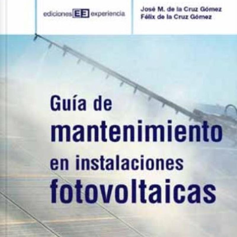 Guía de mantenimiento en instalaciones fotovoltaicas:  de Ediciones Experiencia