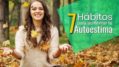 7 Hábitos para mejorar tu autoestima