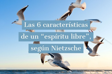 """Las 6 características de un """"espíritu libre"""", según Nietzsche"""
