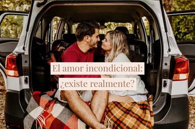 El amor incondicional: ¿existe realmente?