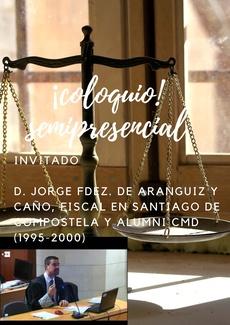 COLOQUIO SEMIPRESENCIAL CON D. JORGE FDEZ. DE ARÁNGUIZ Y CAÑO, Fiscal en la Fiscalía de Santiago