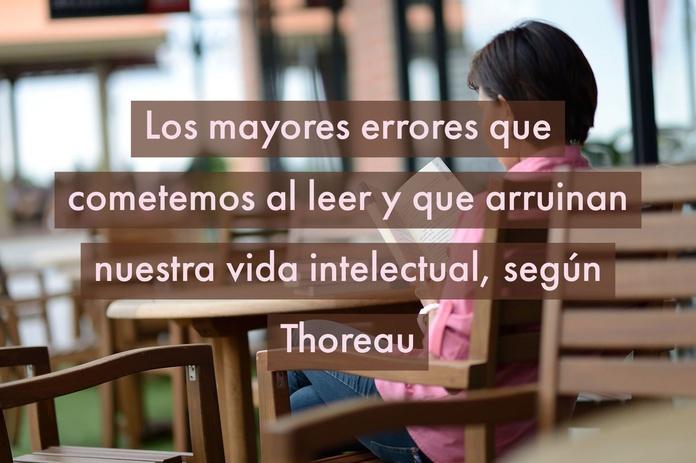 Los mayores errores que cometemos al leer y que arruinan nuestra vida intelectual, según Thoreau