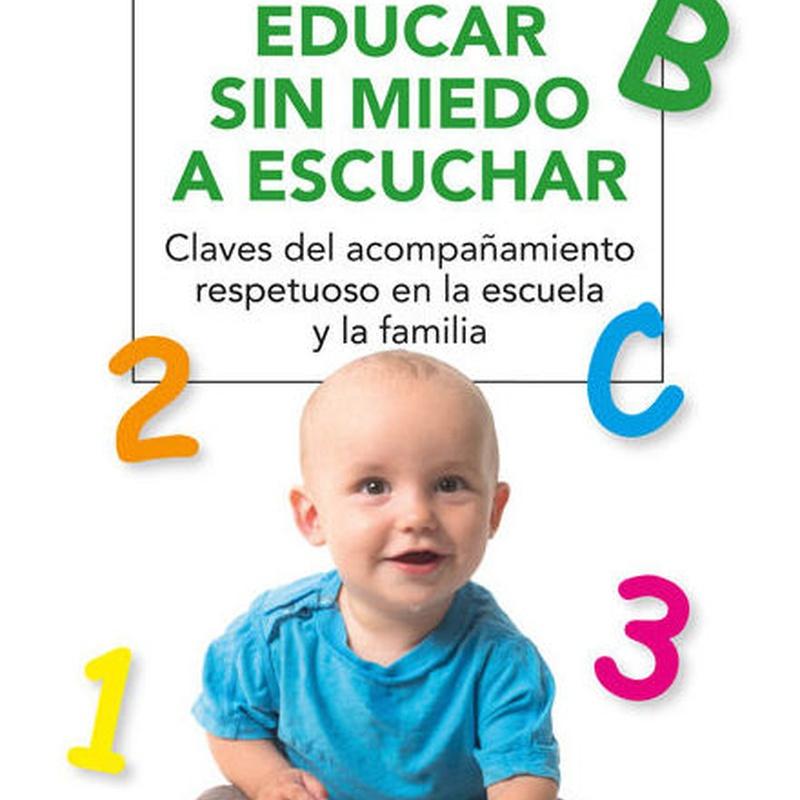 EDUCAR SIN MIEDO A ESCUCHAR: CLAVES DEL ACOMPAÑAMIENTO RESPETUOSO EN AL ESCUELA Y LA FAMILIA