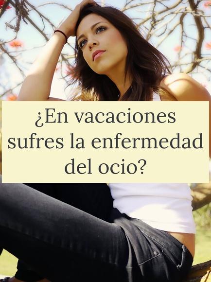 ¿En vacaciones sufres la enfermedad del ocio?