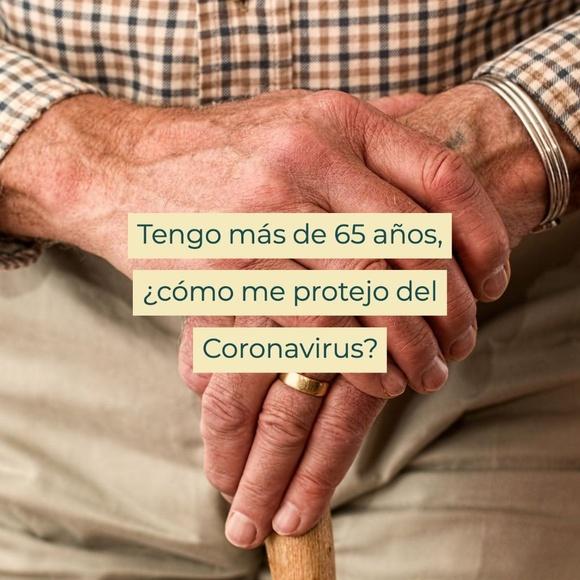 Tengo más de 65 años, ¿cómo me protejo del Coronavirus?