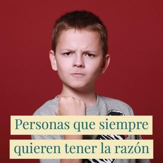 Personas que siempre quieren tener la razón
