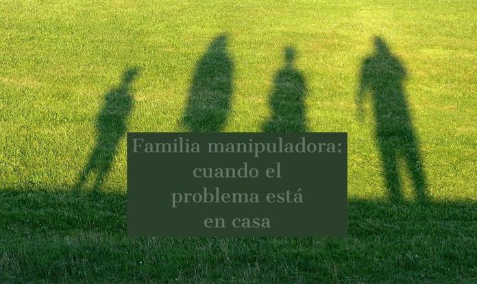 Familia manipuladora: cuando el problema está en casa