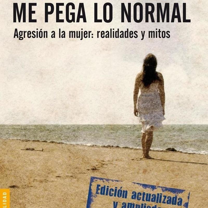 MI MARIDO ME PEGA LO NORMAL. AGRESION A LA MUJER: REALIDADES Y MITOS. MIGUEL LORENTE ACOSTA. PLANETA,