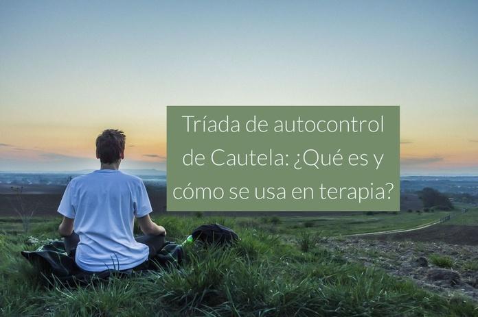 Tríada de Autocontrol de Cautela: ¿Qué es y cómo se usa en terapia?