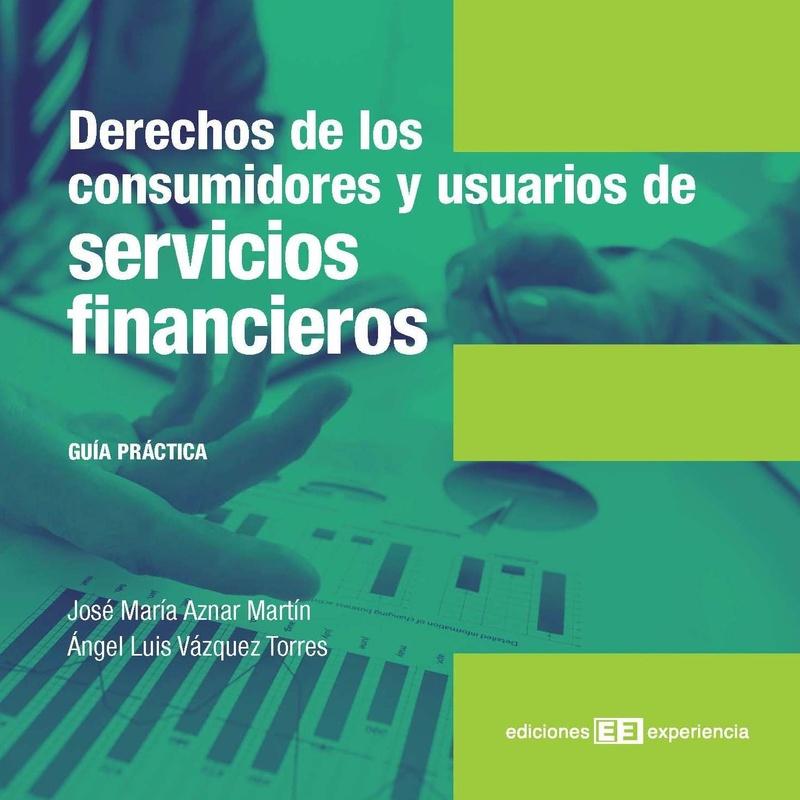 Derechos de los consumidores y usuarios de servicios financieros:  de Ediciones Experiencia