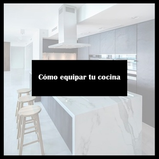 Cómo equipar tu cocina