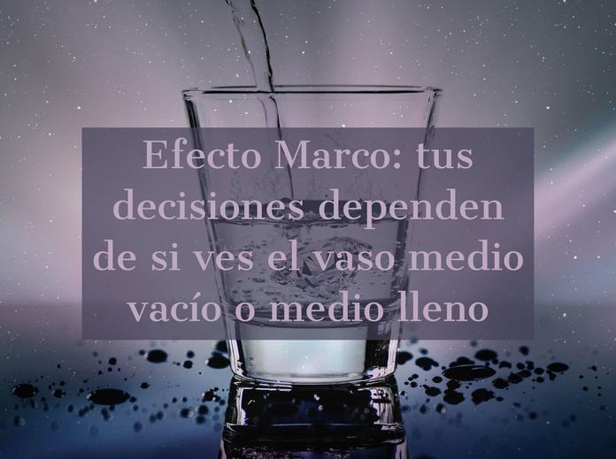 Efecto Marco: tus decisiones dependen de si ves el caso medio vacío o medio lleno