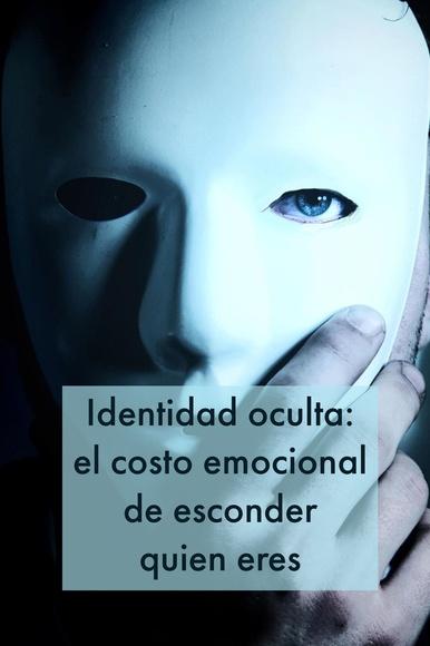 Identidad oculta: el costo emocional de esconder quien eres