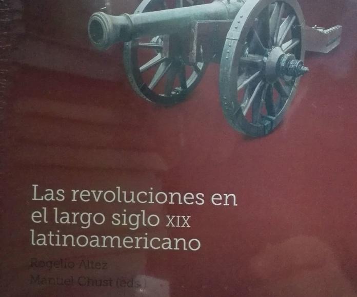 Las revoluciones en el largo siglo XIX latinoamericano