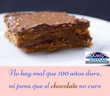 No hay mal que 100 años dure ni pena que el chocolate no cure