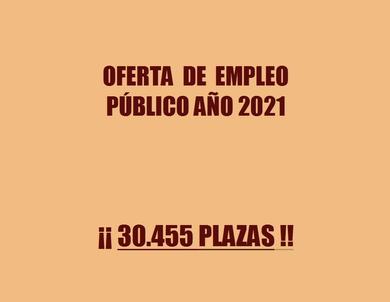 OFERTA DE EMPLEO PÚBLICO AÑO 2021. OFERTADAS 30.455 PLAZAS. (BOE 28/07/2021)