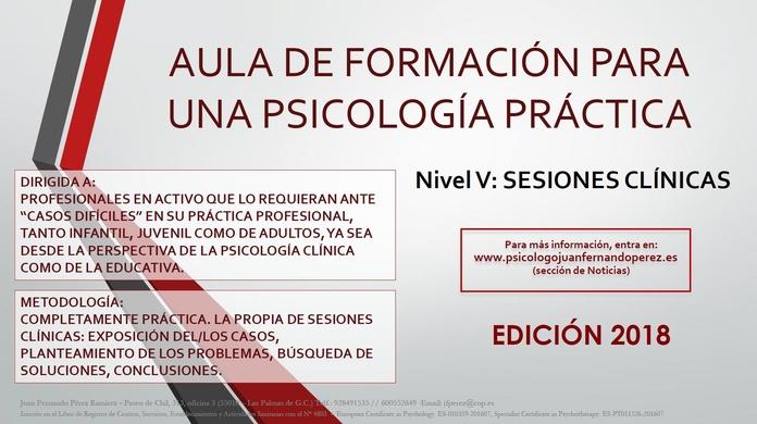 AULA DE FORMACIÓN PARA UNA PSICOLOGÍA PRÁCTICA NIVEL V: SESIONES CLÍNICAS EDICIÓN 2018