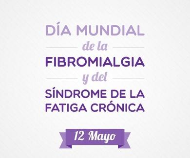 DÍA MUNDIAL DE LA FIBROMIALGIA Y LA FATIGA CRÓNICA