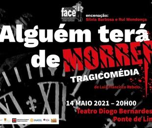 Alguém Terá de Morrer, de Luiz Francisco Rebelo | Duplaface - Companhia das Artes | Teatro Diogo Bernardes - Ponte de Lima