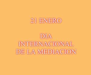 21 ENERO - DIA INTERNACIONAL DE LA MEDIACION
