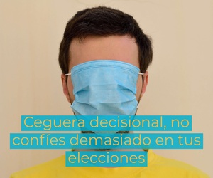 Ceguera decisional, no confíes demasiado en tus elecciones