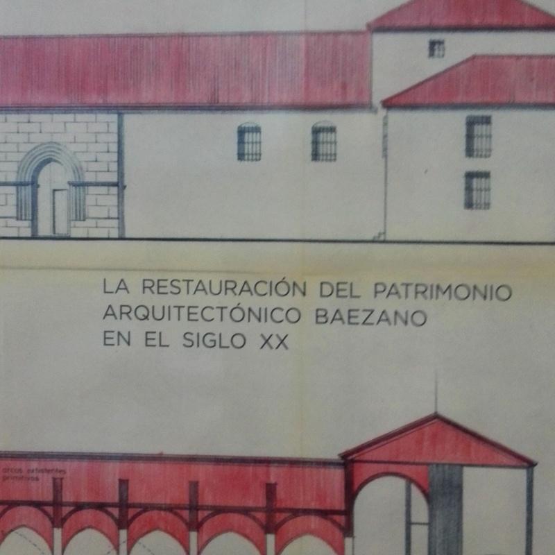BAEZA RESTAURADA LA RESTAURACIÓN DEL PATRIMONIO ARQUITECTÓNICO BAEZANO EN EL SIGLO XX