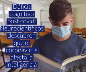 Déficit cognitivo post covid: Neurocientíficos descubren que el coronavirus afecta la inteligencia