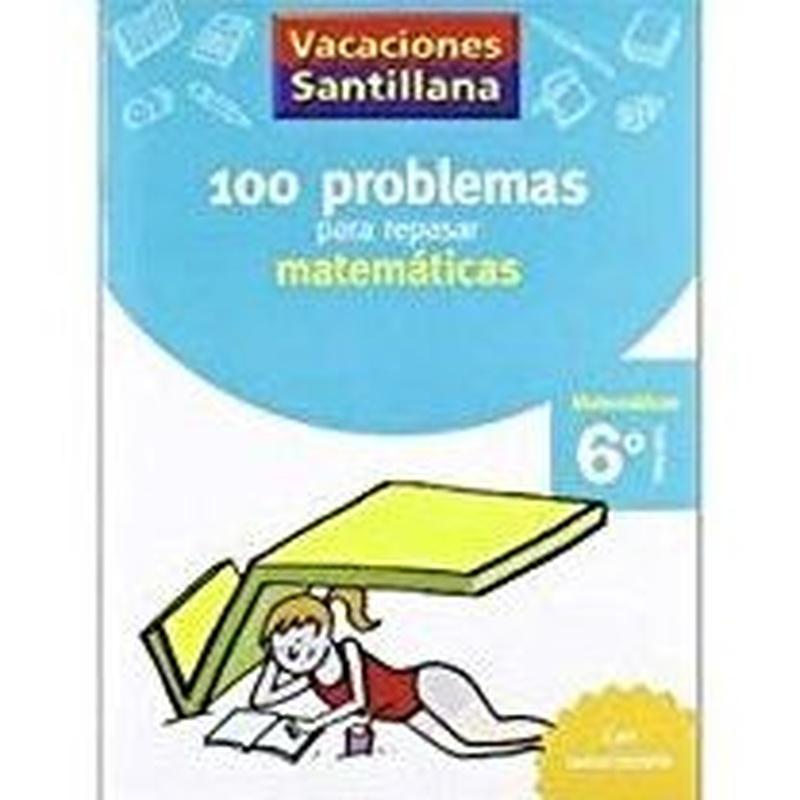 100 problemas para repasar matemáticas 6º Primaria. Santillana 978842940842