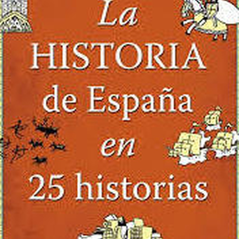 LA HISTORIA DE ESPAÑA EN 25 HISTORIAS