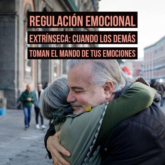 Regulación emocional extrínseca: Cuando los demás toman el mando de tus emociones