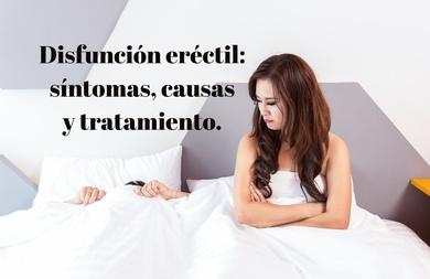 Disfunción eréctil: síntomas, causas y tratamiento.