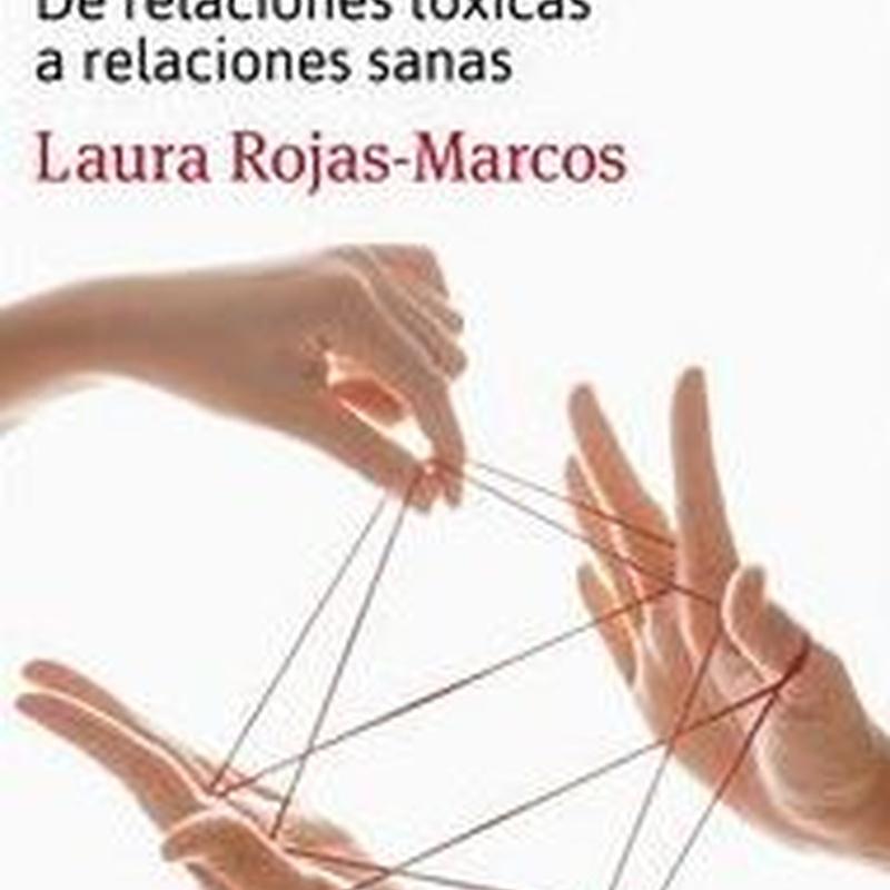 LA FAMILIA- DE RELACIONES TOXICAS A RELACIONES SANAS. ROJAS-MARCOS, LAURA
