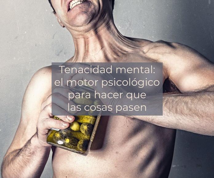 Tenacidad mental: el motor psicológico para hacer que las cosas pasen