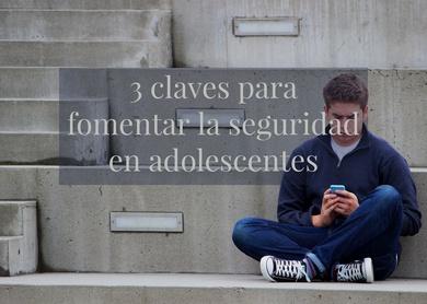 3 claves para fomentar la seguridad en adolescentes