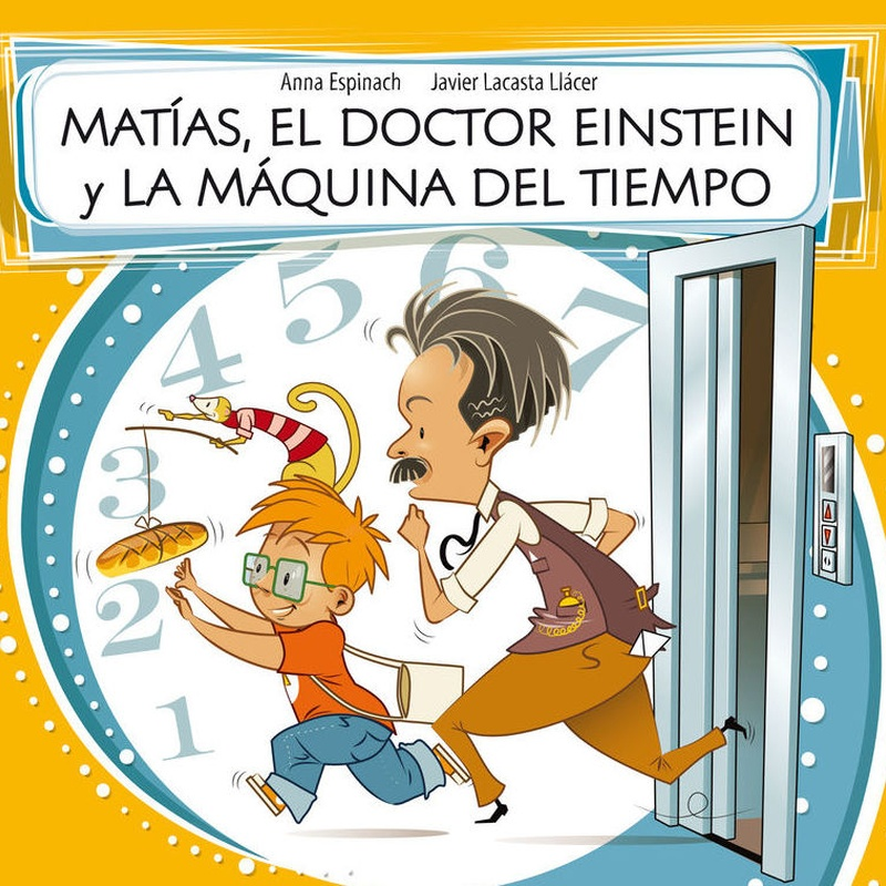 MATIAS, EL DOCTOR EINSTEIN Y LA MAQUINA DEL TIEMPO. ANNA ESPINACH LLAVINA