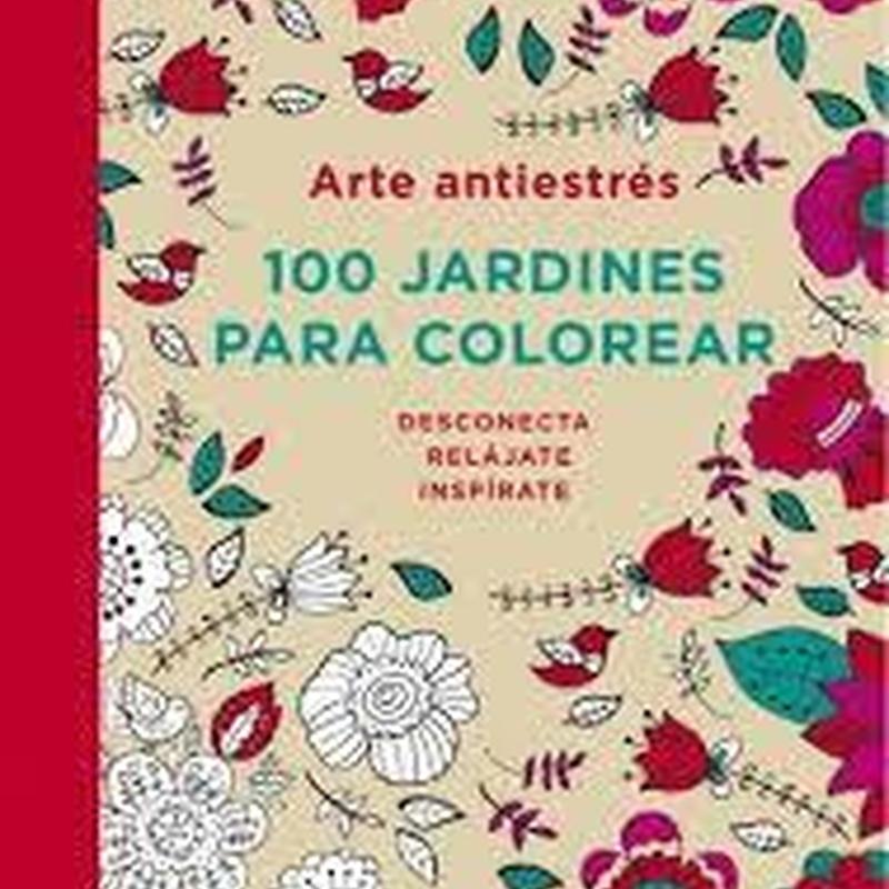 ARTE ANTIESTRES - 100 JARDINES PARA COLOREAR