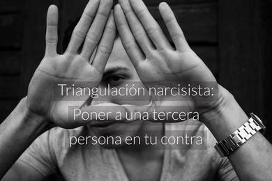 Triangulación narcisista: Poner a una tercera persona en tu contra