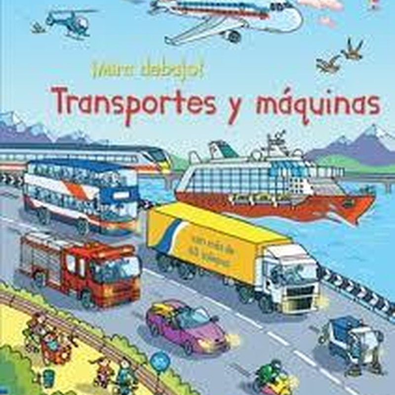 Mira debajo.Transportes y máquinas