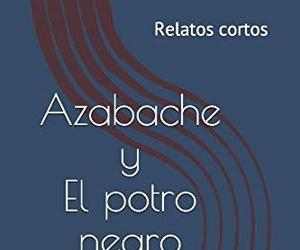 Azabache y El potro negro: Relatos cortos