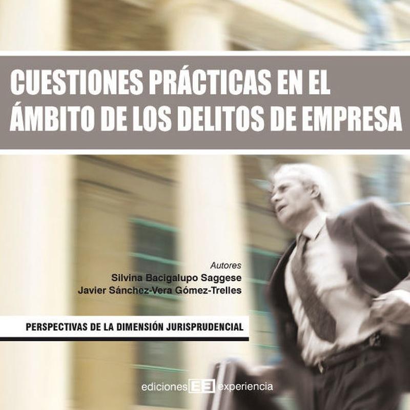 Cuestiones prácticas en el ámbito de los delitos de empresa:  de Ediciones Experiencia