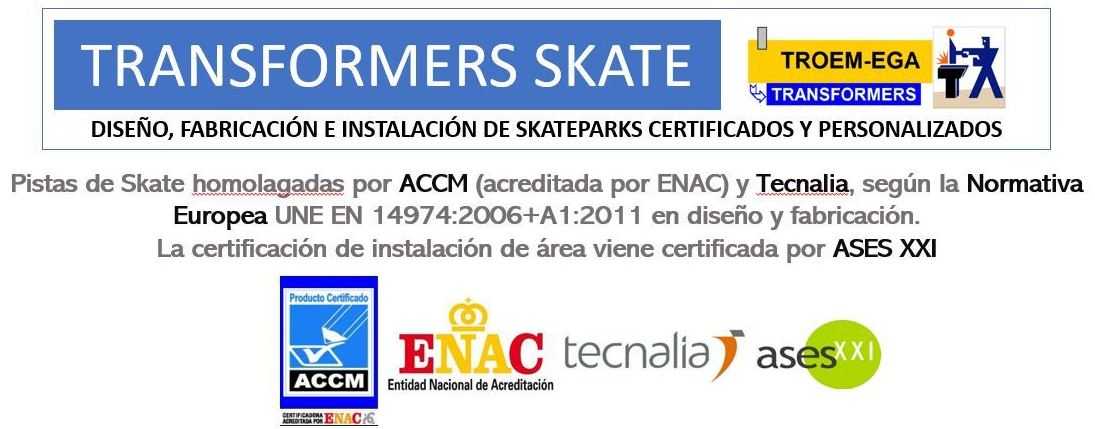 PRIMERA CALIDAD, CERTIFICADAS POR TECNALIA Y ASESXXI: Productos y Homologaciones de Transformers Skateparks