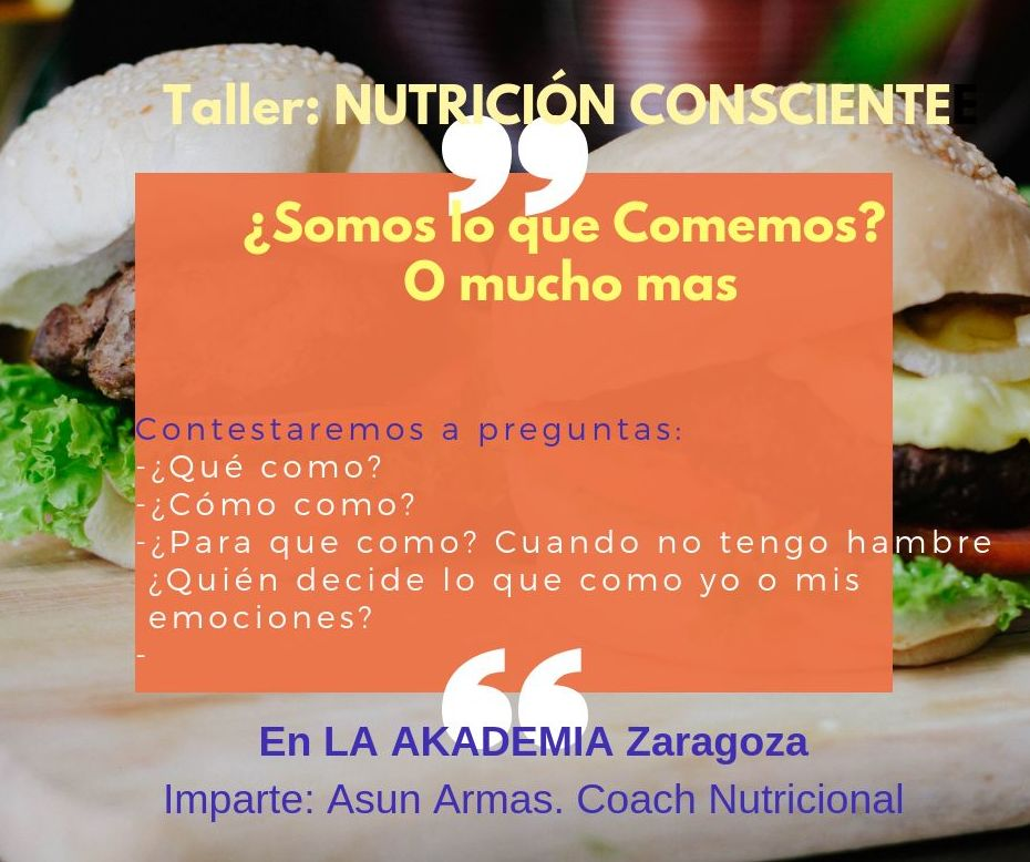 Taller. NUTRICIÓN CONSCIENTE. ¿Somos lo que comemos? O mucho mas