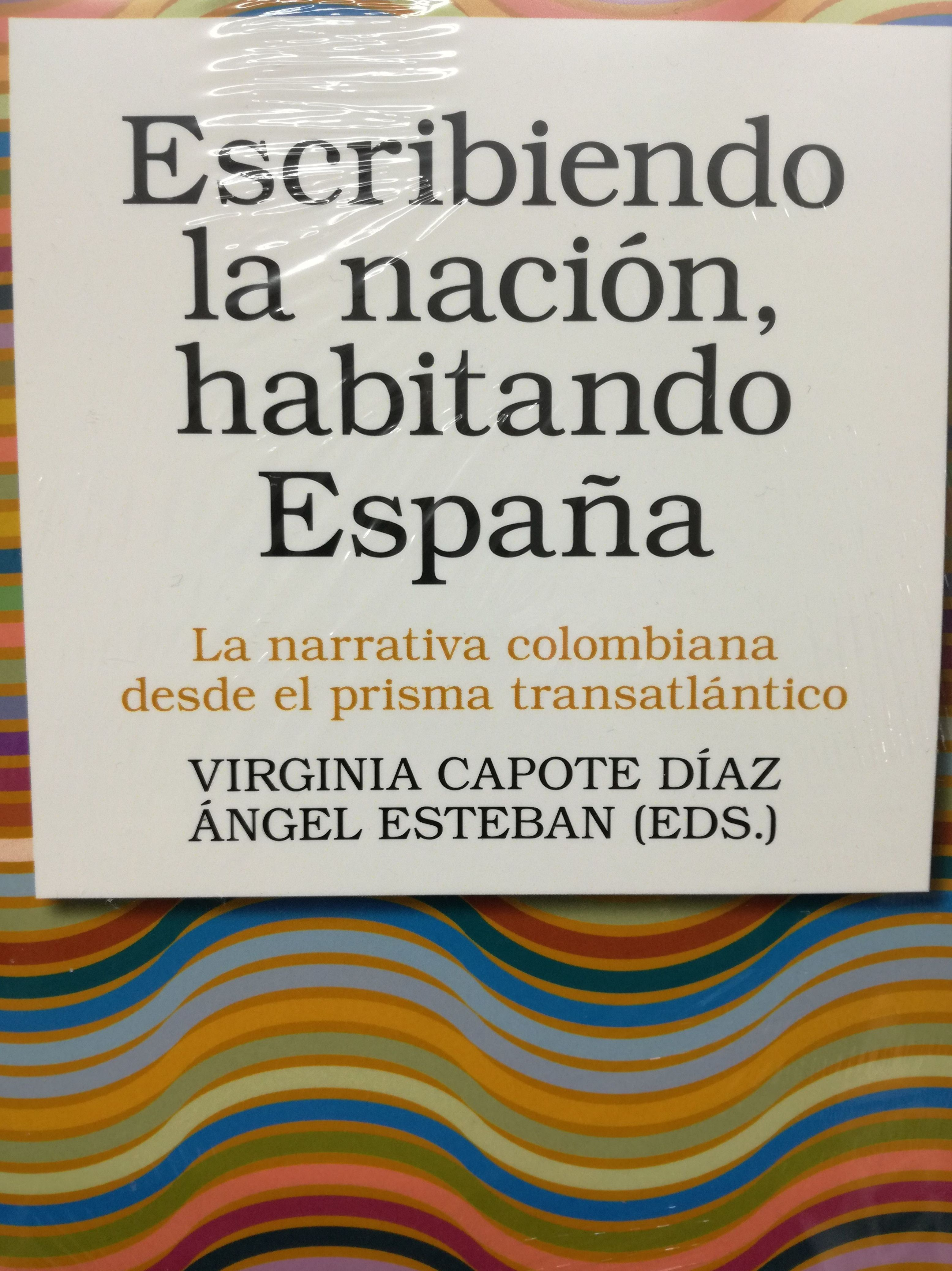 ESCRIBIENDO LA NACION, HABITANDO ESPAÑA: LA NARRATIVA COLOMBIANA DESDE EL P: SECCIONES de Librería Nueva Plaza Universitaria