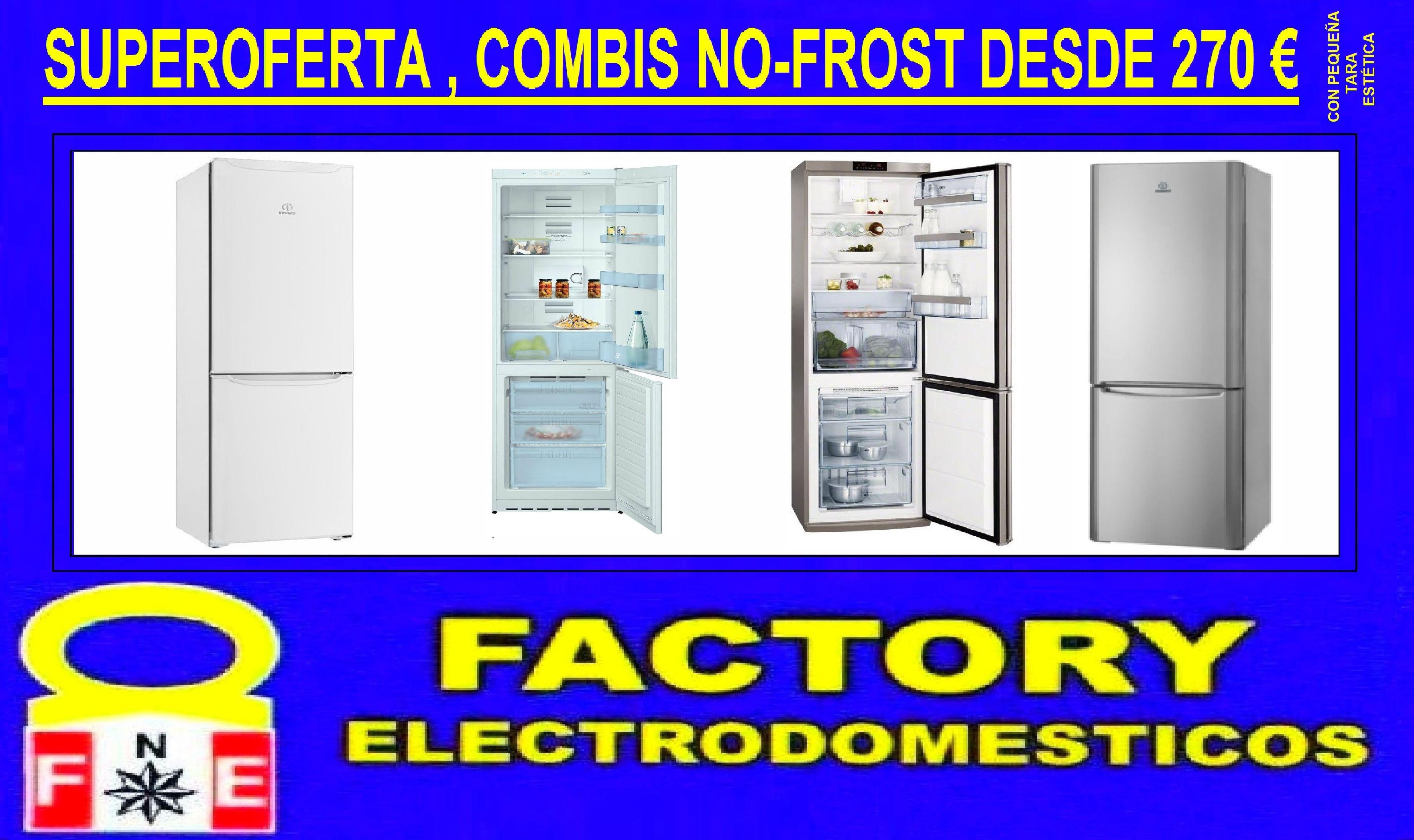 1 L SUPEROFERTA , COMBIS NO-FROST DESDE 270 € (con pequeña tara estética): OFERTAS de Factory Electrodomésticos Arco Norte